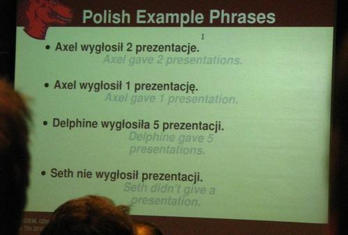 Problemy lokalizacyjne na przykładzie liczby mnogiej w jęz. polskim. Przykładowe zdania: Axel wygłosił 2 prezentacje. Axel wygłosił 1 prezentację. Delphine wygłosiła 5 prezentacji. Seth nie wygłosił prezentacji.