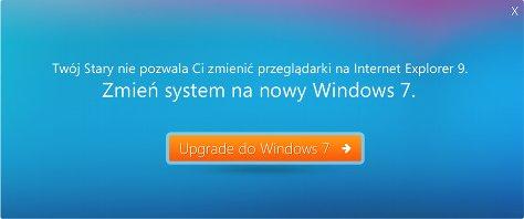 Biały napis na niebieskim, przechodzącym w fiolet tle (a pod nim pomarańczowy przycisk z napisem Upgrade do Windows 7): Twój Stary nie pozwala Ci zmienić przeglądarki na Internet Explorer 9. Zmień system na nowy Windows 7.