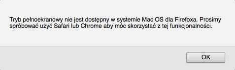 Okno dialogowe: Tryb pełnoekranowy nie jest dostępny w systemie Mac OS dla Firefoxa. Prosimy spróbować użyć Safari lub Chrome aby móc skorzystać z tej funkcjonalności.